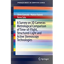 A Survey on 3D Cameras: Metrological Comparison of Time-of-Flight, Structured-Light and Active Stereoscopy Technologies (SpringerBriefs in Computer Science)