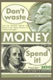 Don't Waste Money, Spend It!, Lisa Wysocki, 0595312926