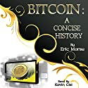 Bitcoin: A Concise History Audiobook by Eric Morse Narrated by Kevin Gisi