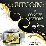 Bitcoin: A Concise History | Eric Morse