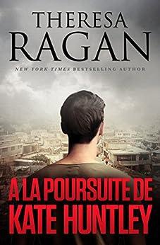 A LA POURSUITE DE KATE HUNTLEY (French Edition) by [Ragan, Theresa]