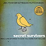 Secret Survivors: Real-Life Stories to Give You Hope for Healing | Megan Hutchinson,Jen Howver