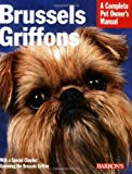 Brussels Griffons (Complete Pet Owner's Manual)