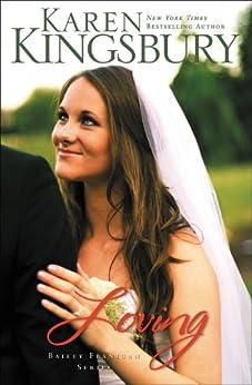 Loving (Bailey Flanigan Series Book 4) by [Kingsbury, Karen]