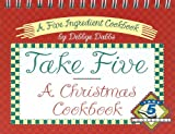 Take Five, a Christmas Cookbook, Debbye Dabbs, 0964589923