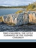 Bird children, the little playmates of the flower children