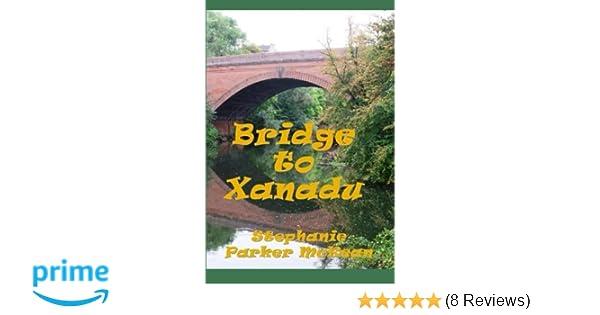 Bridge to Xanadu: Stephanie Parker McKean, Victoria M Potter