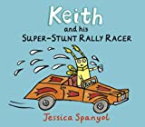 Keith and His Super-Stunt Rally Racer, Jessica Spanyol, 0763637424
