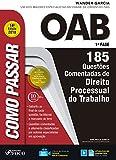 Como passar na OAB 1ª Fase: direito processual do trabalho: 185 questões comentadas (Portuguese Edition)