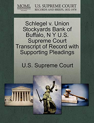 (Schlegel v. Union Stockyards Bank of Buffalo, N Y U.S. Supreme Court Transcript of Record with Supporting Pleadings)