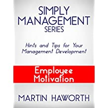 Simply Management Series - Employee Motivation: Hints and Tips for Your Management Development