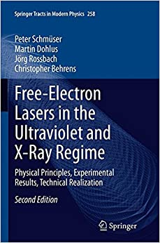 Free-Electron Lasers in the Ultraviolet and X-Ray Regime: Physical Principles, Experimental Results, Technical Realization (Springer Tracts in Modern Physics)