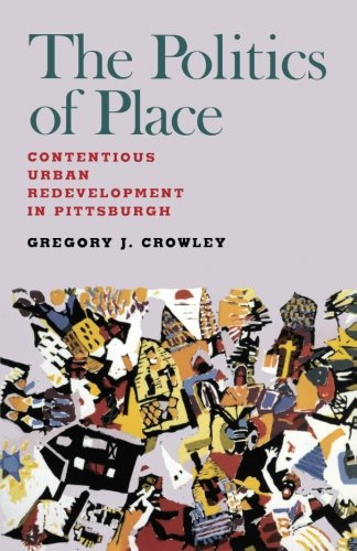 The Politics of Place: Contentious Urban Redevelopment in Pittsburgh (Case Renewal Urban)