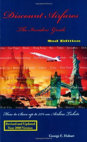 Discount Airfares : The Insiders' Guide, How to Save Up to 75% on Airline Tickets  2nd Edition