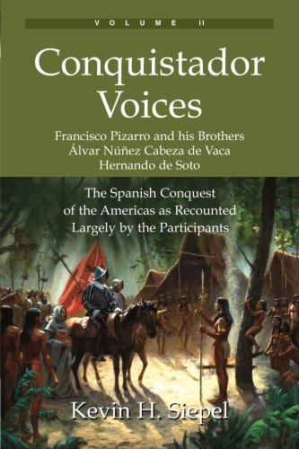 Conquistador Voices (vol II): The Spanish Conquest of the Americas as Recounted Largely by the Participants (Volume 2)