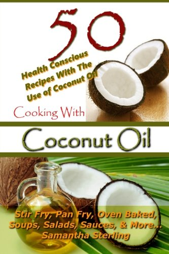 (Cooking With Coconut Oil - 50 Health Conscious Recipes With The Use Of Coconut Oil - Stir Fry, Pan Fry, Oven Baked, Soups, Salads, Sauces & More... (Coconut Oil, Recipe Junkies, Low Carb) (Volume 2) )