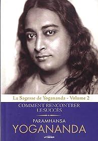 La Sagesse de Yogananda : Volume 2, Comment rencontrer le succès par Paramahansa Yogananda
