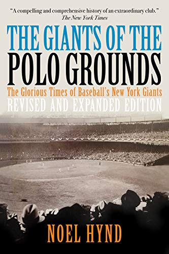 The Giants of The Polo Grounds: The Glorious Times of Baseball's New York Giants   (Revised Expanded Edition) ()