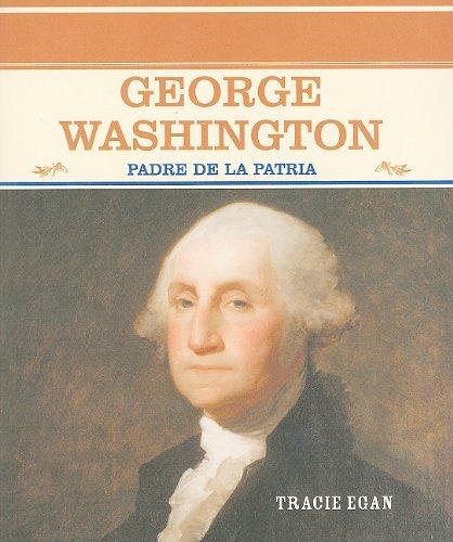 George Washington: Padre De LA Patria (Grandes Personajes En LA Historia De Los Estados Unidos) (Spanish Edition)