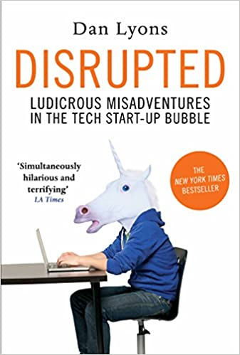 Disrupted : Ludirous Misadventure in the Tech Start-Up Bubble