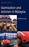 Islamization and Activism in Malaysia, Julian C. H. Lee, 9814279021