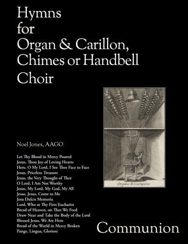 Hymns for Organ & Carillon, Chimes or Handbell Choir: Communion by Noel Jones (2016-01-29)