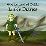 Legend of Zelda Continues: Links Diaries: Legend of Zelda Books, Book 1 | Trent Harding