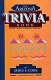 The Arizona Trivia Book, James E. Cook, 0935182519