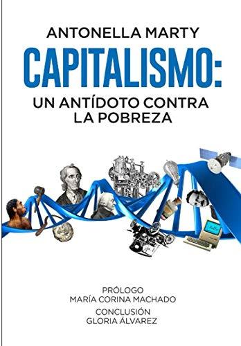Capitalismo: un antídoto contra la pobreza: Amazon.es: Marty, Antonella, Machado, María Corina, Álvarez, Gloria: Libros