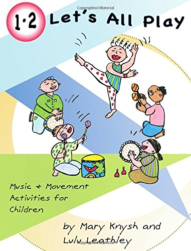 Read Online 1, 2 Let's All Play: Music and Movement Activities for Children ebook