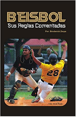 Amazon.com: Beisbol, Sus Reglas Comentadas (Spanish Edition) (9781599754437): Broderick Zerpa, Alea Advertising, Oscar Huete: Books