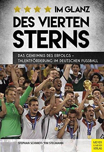 Im Glanz des vierten Sterns: Das Geheimnis des Erfolgs - Talentförderung im deutschen Fußball