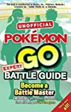 Pokémon Go Expert Battle Guide: Tips, Tricks and Hacks to help you become a Battle Master!