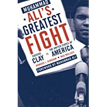 Muhammad Ali's Greatest Fight: Cassius Clay vs. the United States of America