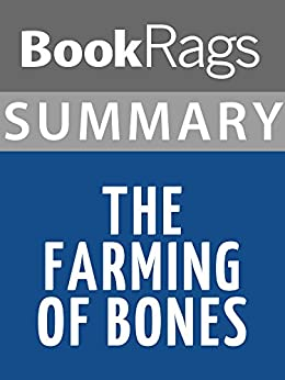the farming of bones essay Symbolism in the farming of bones by edwidge danticat essay 1229 words | 5 pages symbolism in the farming of bones by edwidge danticat edwidge danticat's novel, the farming of bones is an epic portrayal of the relationship between haitians and dominicans under the rule of generalissimo rafael trujillo leading up to the slaughter of 1937.