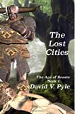 The Lost Cities (The Age of Beasts) (Volume 1)