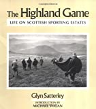 The Highland Game : Life on Highland Sporting Estates, Satterley, Glyn, 1853102881