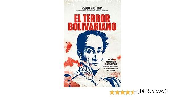 El terror bolivariano: Guerra y genocidio contra España durante la independencia de Colombia y Venezuela en el siglo XIX (Historia) eBook: Victoria, Pablo: Amazon.es: Tienda Kindle