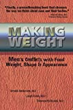 img - for Making Weight: Healing Men's Conflicts with Food, Weight, and Shape book / textbook / text book