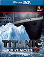 Titanic: 100 Years In 3D [Blu-ray] from A&E HOME VIDEO