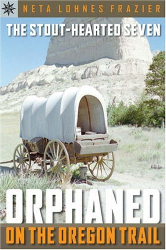 Sterling Point Books®: The Stout-Hearted Seven: Orphaned On The Oregon Trail
