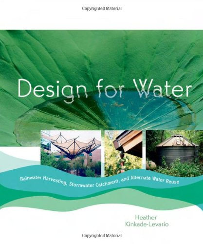 Read Online Design for Water: Rainwater Harvesting, Stormwater Catchment, and Alternate Water Reuse PDF