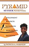 Pyramid to Your Potential, Patricia A. Robinson, 1432735179