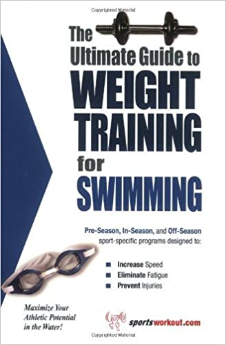 The Ultimate Guide to Weight Training for Swimming (The