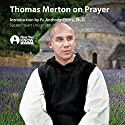 Thomas Merton on Prayer Lecture by Thomas Merton Narrated by Thomas Merton
