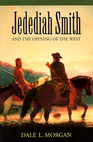 Jedediah Smith and the Opening of the West (Bison Book) by Dale L. Morgan (1-Jun-1964) Paperback