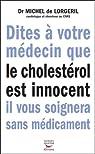 Dites à votre médecin que le cholestérol est innocent il vous soignera sans médicament par Lorgeril