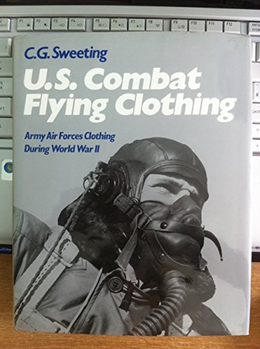 United States Combat Flying Clothing: Army Air Forces Clothing During World War Two