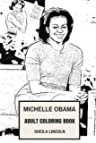 Michelle Obama Adult Coloring Book: First Lady and Professional Lawyer, Advocate for Poverty Awareness and Fashion icon Inspired Adult Coloring Book (Michelle Obama Books)