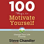 100 Ways to Motivate Yourself, Third Edition: Change Your Life ForeverChange Your Life Forever | Steve Chandler